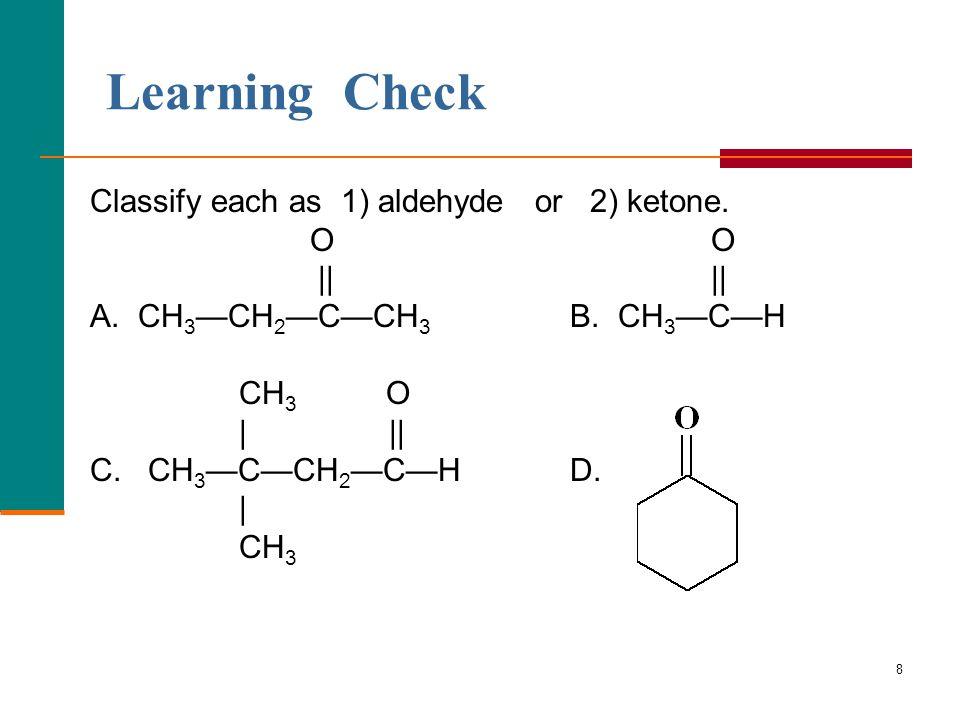 8 Classify each as 1) aldehyde or 2) ketone. O O || || A.