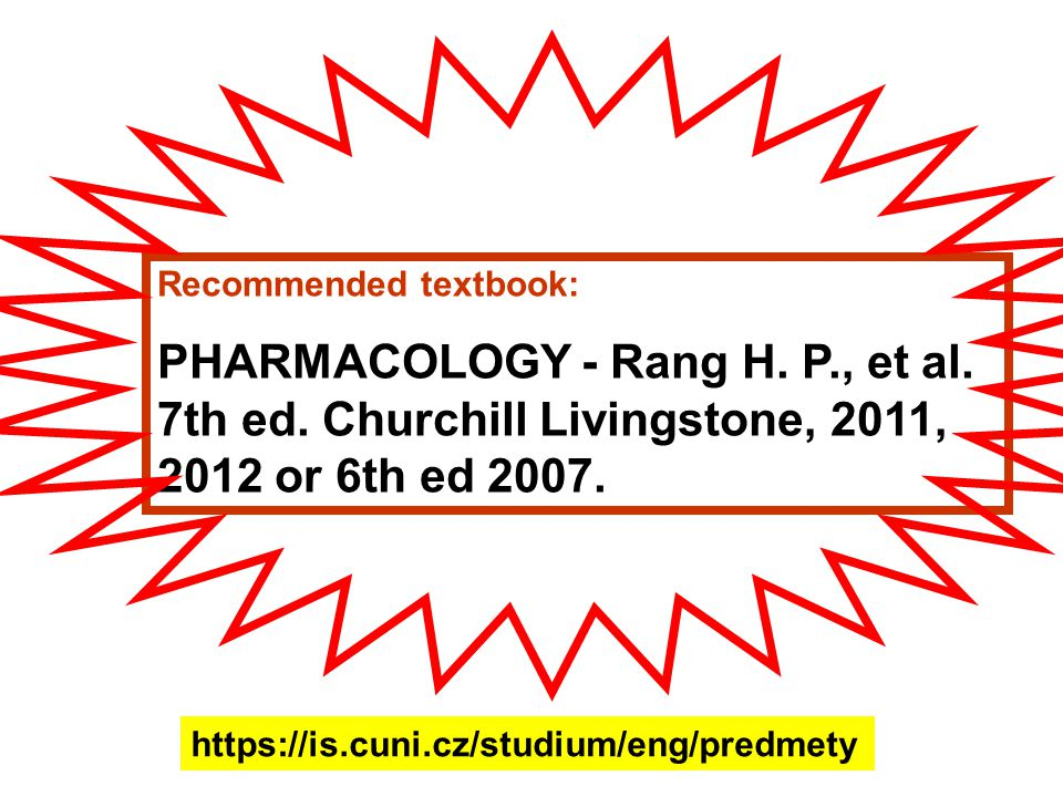Recommended textbook: PHARMACOLOGY - Rang H.P., et al.