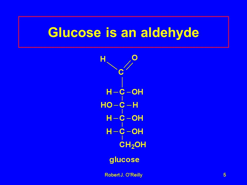 Robert J. O Reilly5 Glucose is an aldehyde