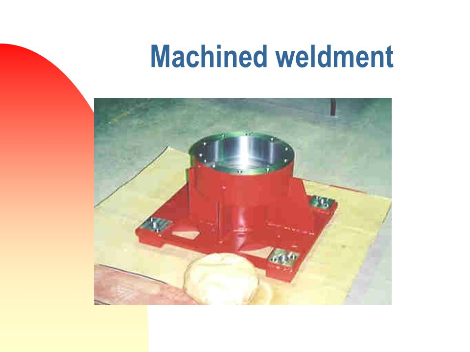 Machined weldment