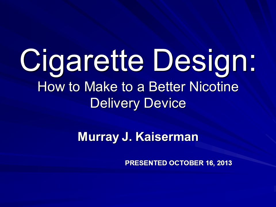 Cigarette Design: How to Make to a Better Nicotine Delivery Device Murray J.