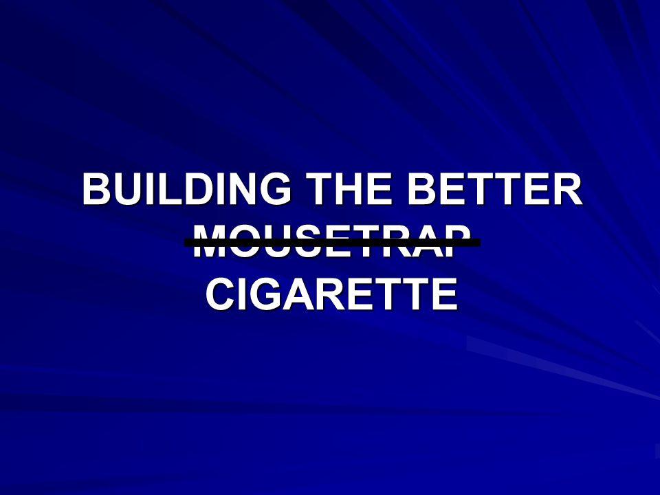 BUILDING THE BETTER MOUSETRAP CIGARETTE