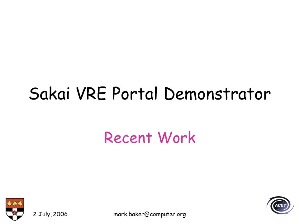 2 July, 2006mark.baker@computer.org Sakai VRE Portal Demonstrator Recent Work