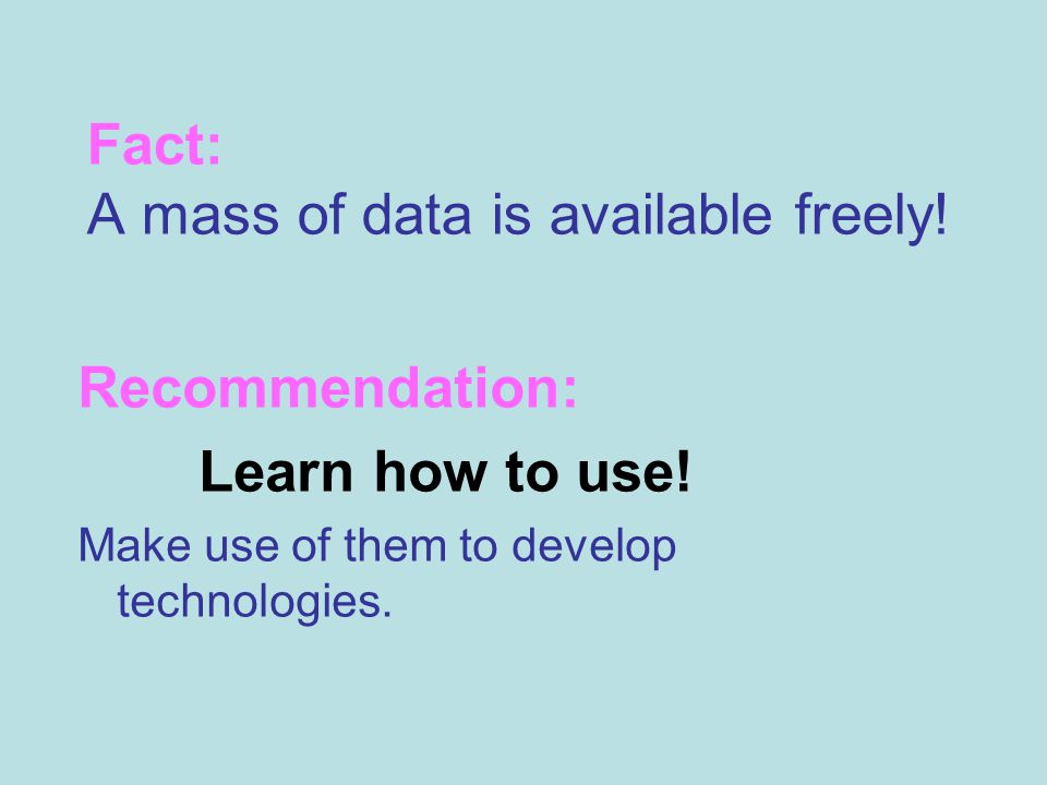 Fact: A mass of data is available freely. Recommendation: Learn how to use.