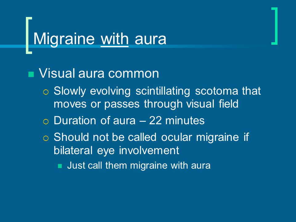 Visual aura rating scale (VARS) Visual SymptomRisk Score Duration 5 - 60 minutes3 Develops gradually over 5 min2 Scotoma2 Zigzag line (fortification)2 Unilateral (homonymous)1 MIGRAINE with AURA DIAGNOSIS≥ 5