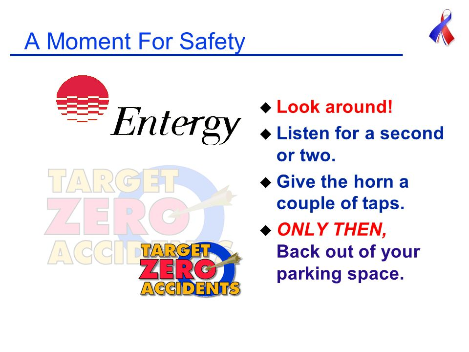 A Moment For Safety u Look around. u Listen for a second or two.