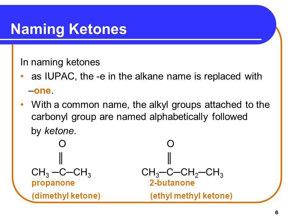 7 Ketones in Common Use Nail polish remover, solvent Propanone, Dimethylketone, Acetone Butter flavoring