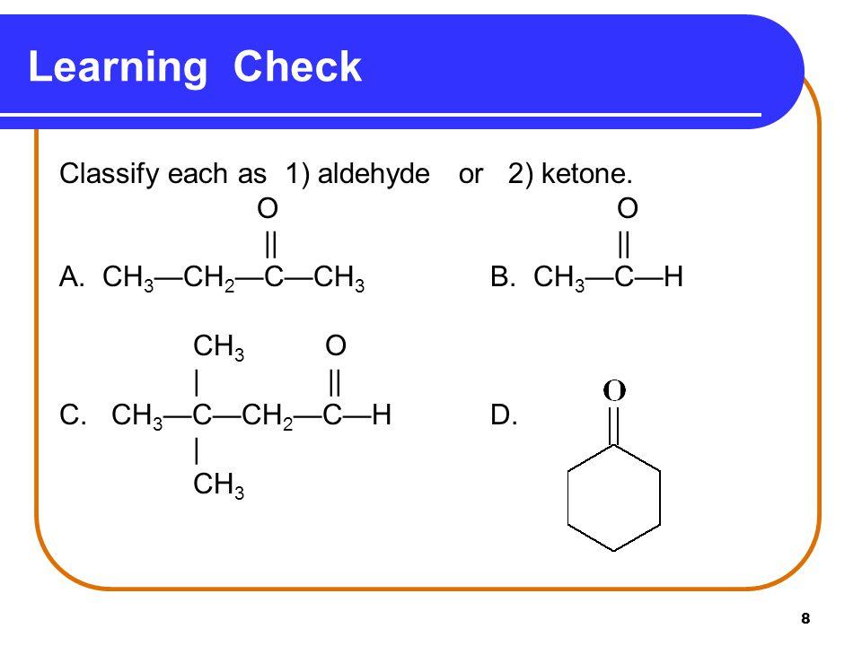 9 A. 2 ketone B. 1 aldehyde C. 1 aldehyde D. 2 ketone Solution