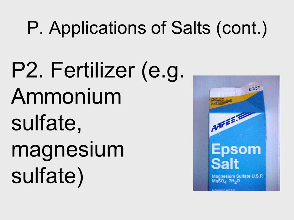 P2. Fertilizer (e.g. Ammonium sulfate, magnesium sulfate) P. Applications of Salts (cont.)