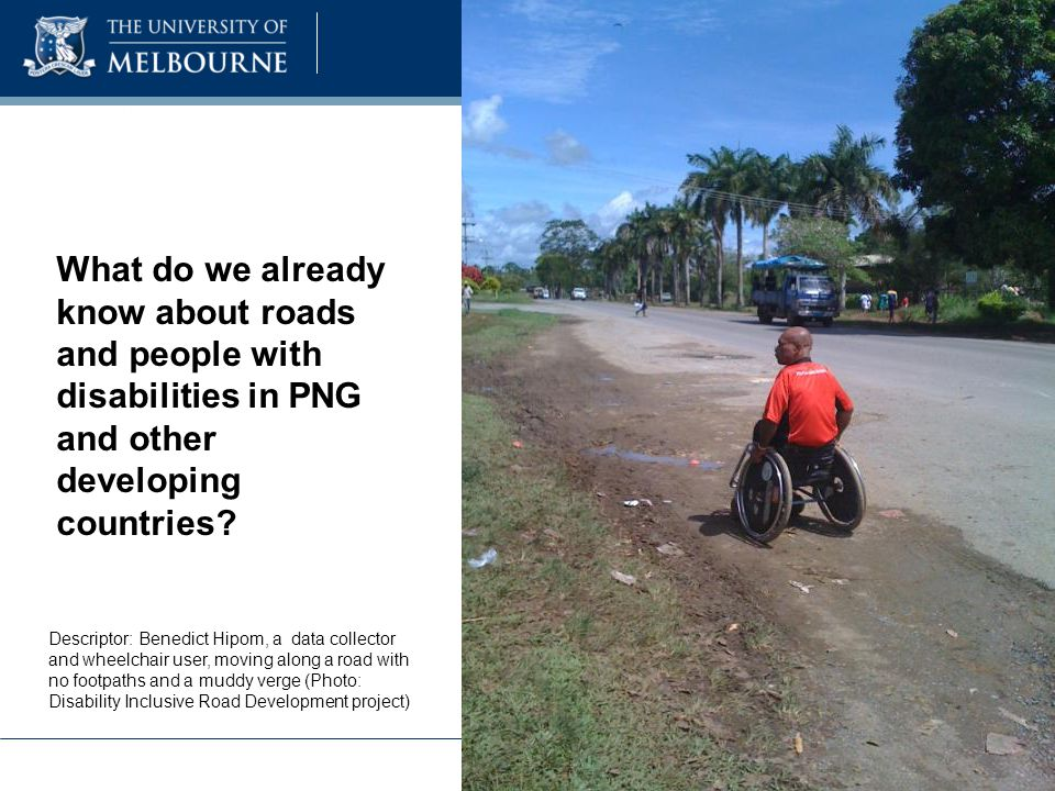 Road development can reduce poverty in developing countries by improving:  Access to essential services  Social networks  Economic opportunities (Barrios 2008; Estache 2010) Roads are part of the travel chain and have implications for access to transport, amenities etc (World Report on Disability 2011)