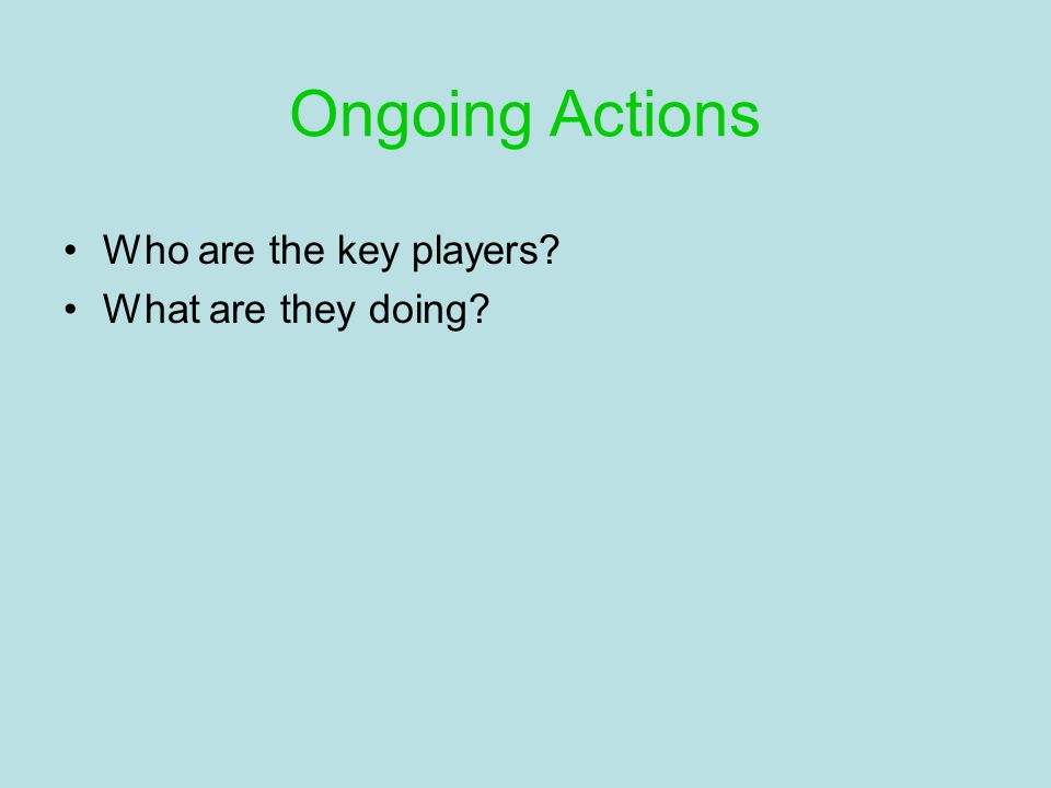 Ongoing Actions Who are the key players What are they doing