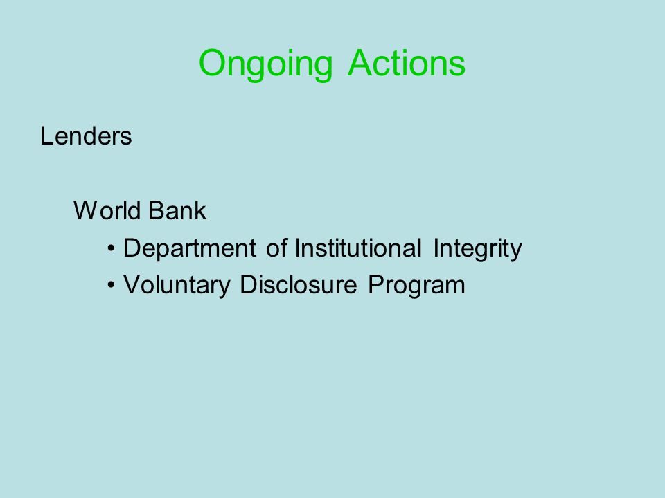 Ongoing Actions Lenders World Bank Department of Institutional Integrity Voluntary Disclosure Program
