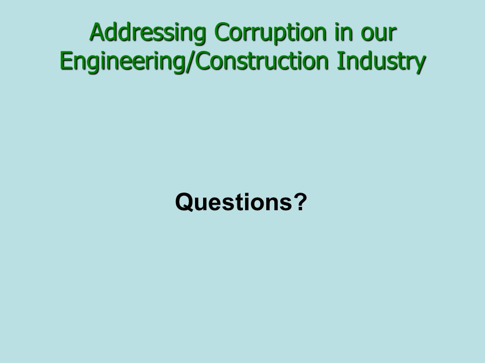 Addressing Corruption in our Engineering/Construction Industry Questions
