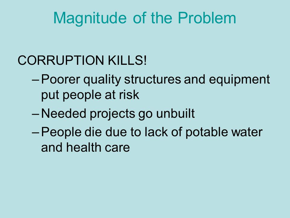 Magnitude of the Problem CORRUPTION KILLS.
