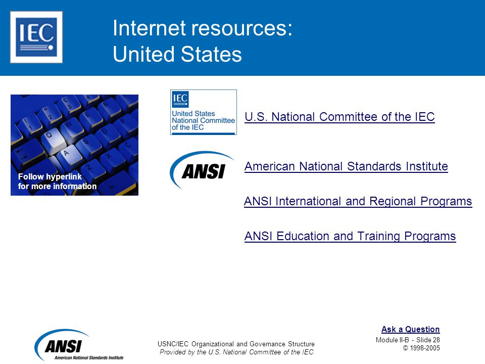 USNC/IEC Organizational and Governance Structure Provided by the U.S. National Committee of the IEC Module II-B - Slide 28 © 1998-2005 Ask a Question