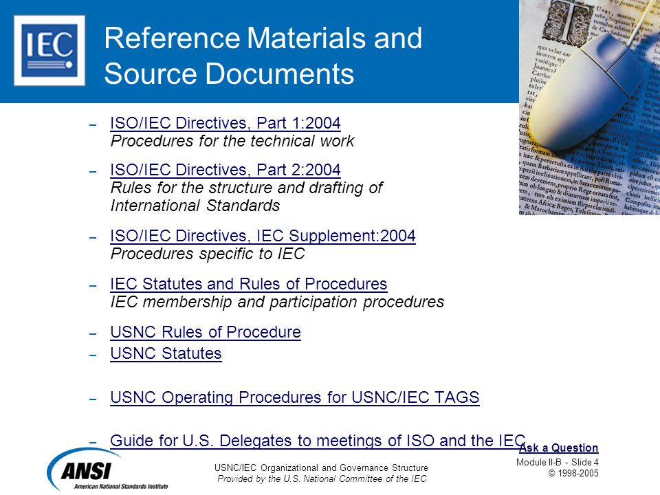 USNC/IEC Organizational and Governance Structure Provided by the U.S. National Committee of the IEC Module II-B - Slide 4 © 1998-2005 Ask a Question R