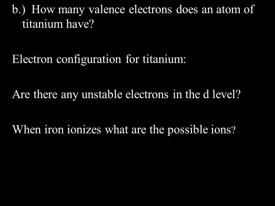 b.) How many valence electrons does an atom of titanium have.