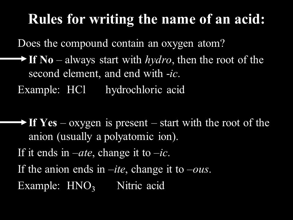 Rules for writing the name of an acid: Does the compound contain an oxygen atom.