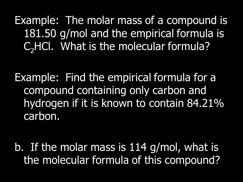 Example: The molar mass of a compound is 181.50 g/mol and the empirical formula is C 2 HCl.