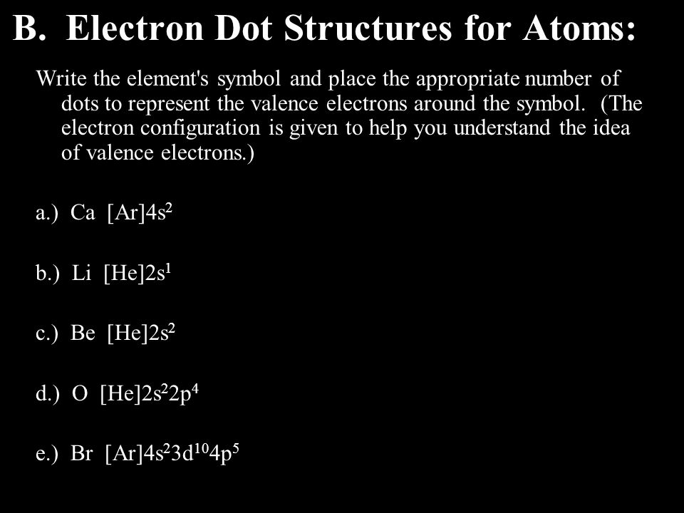 C. Electron Dot Structures for Ions: Ions form when atoms lose or gain valence electrons.