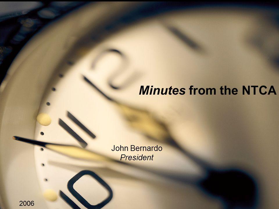 John Bernardo Minutes from the NTCA John Bernardo President 2006