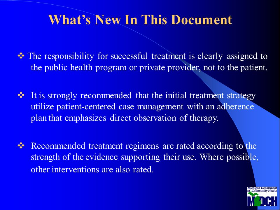 What's New In This Document  The responsibility for successful treatment is clearly assigned to the public health program or private provider, not to the patient.