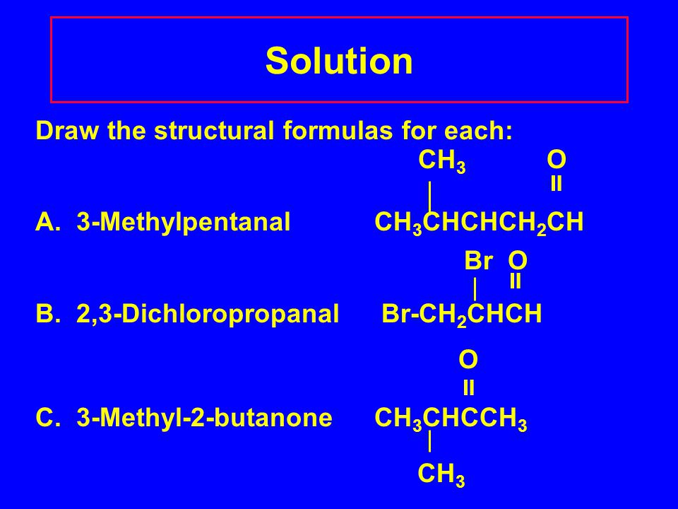 Solution Draw the structural formulas for each: CH 3 O  A.