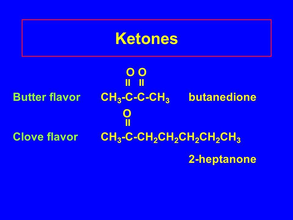 Ketones O O  Butter flavorCH 3 -C-C-CH 3 butanedione O  Clove flavorCH 3 -C-CH 2 CH 2 CH 2 CH 2 CH 3 2-heptanone