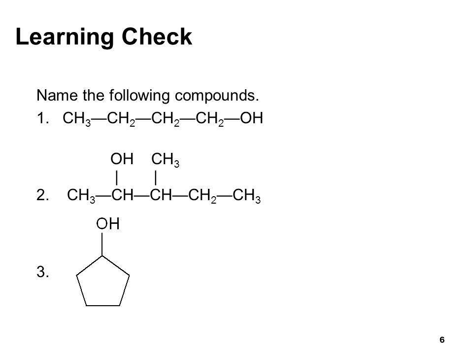 7 Solution 1.CH 3 —CH 2 —CH 2 —CH 2 —OH 1-butanol OH CH 3 | | 2.