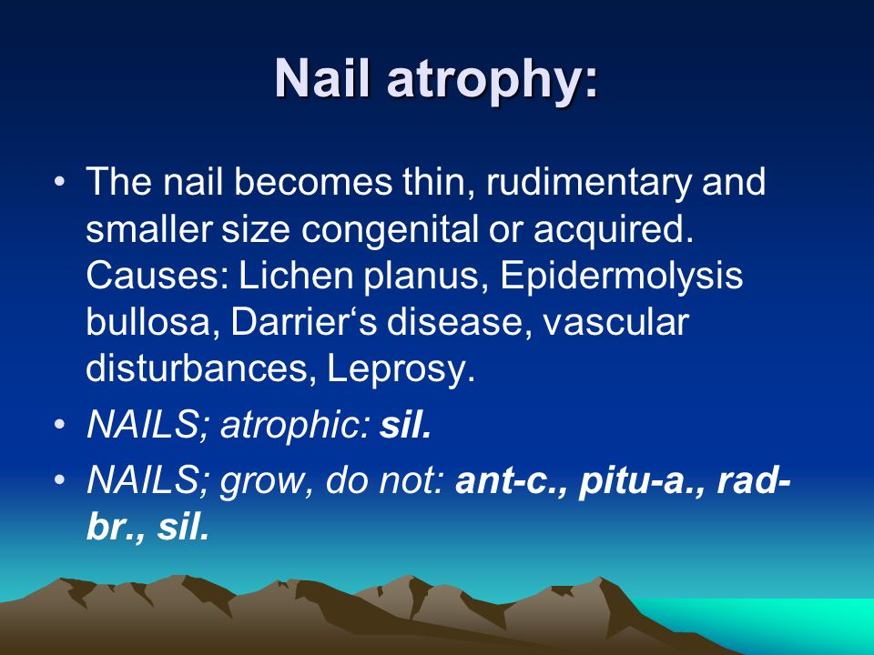 Nail atrophy: The nail becomes thin, rudimentary and smaller size congenital or acquired.