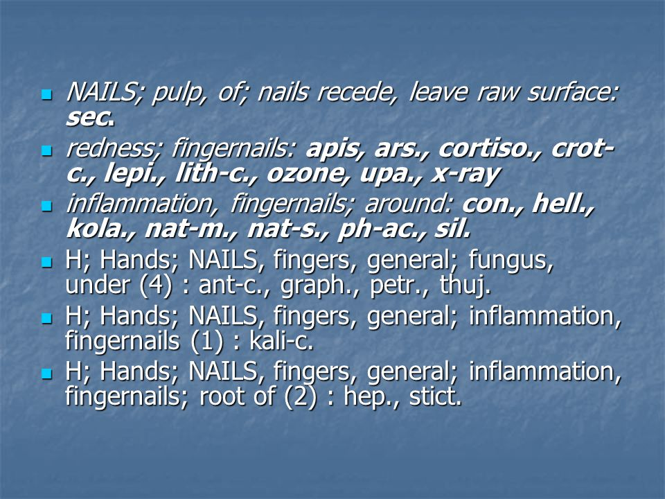 NAILS; pulp, of; nails recede, leave raw surface: sec.