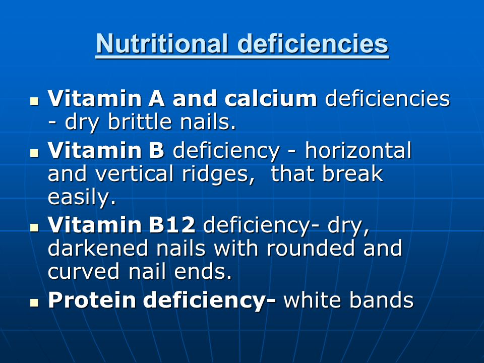 Nutritional deficiencies Vitamin A and calcium deficiencies - dry brittle nails.