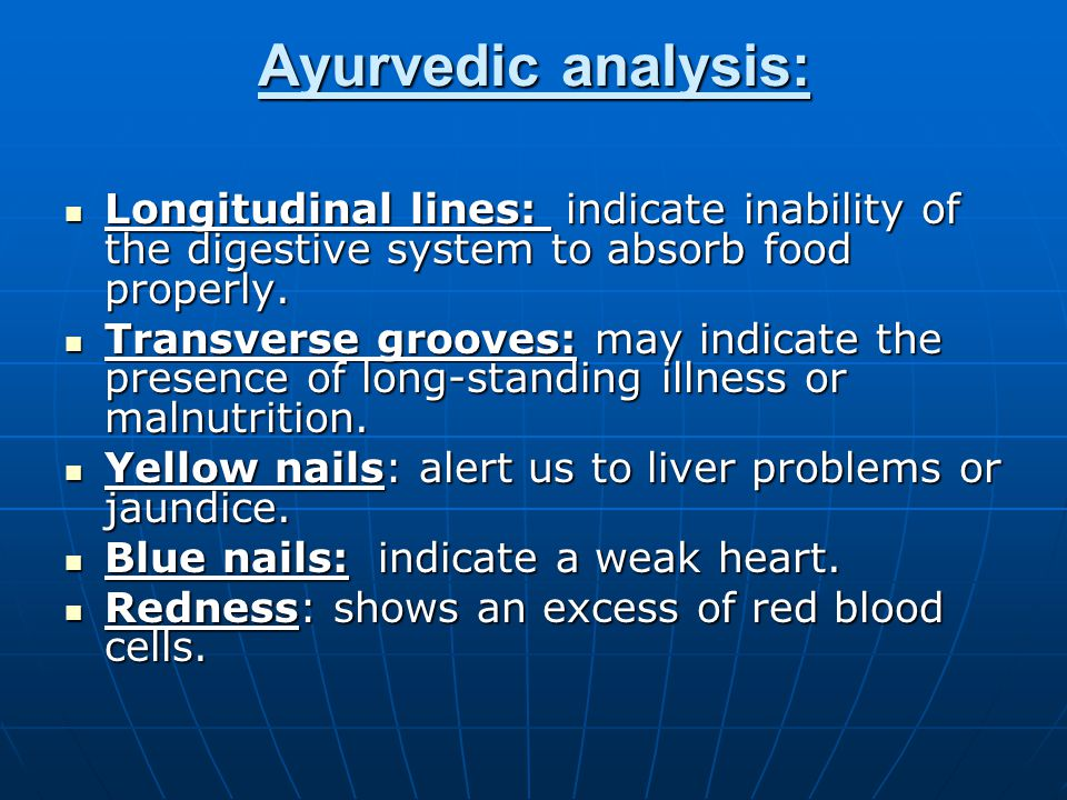 Ayurvedic analysis: Longitudinal lines: indicate inability of the digestive system to absorb food properly.