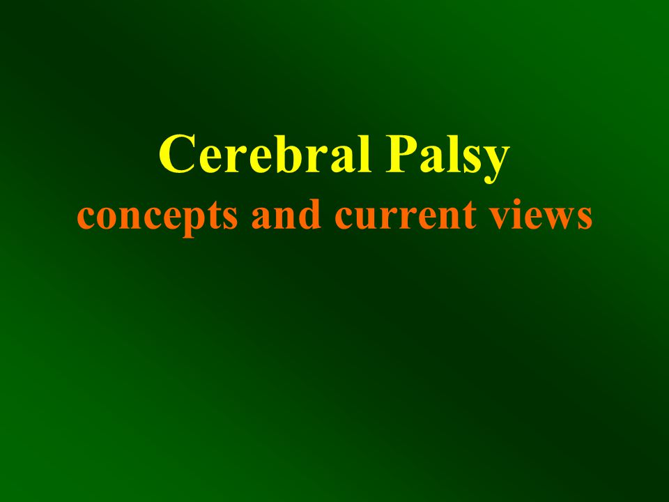 cerebral palsy Definition None progressive disease of the CNS secondary to a perinatal insult, resulting in varying degrees of motor milestone delay and dysfunction Incidence 2 – 5 % of live births 2 per thousand children at school age