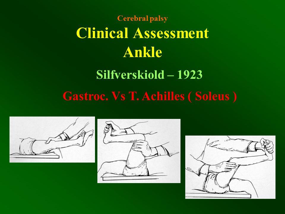 Cerebral palsy Clinical Assessment Ankle Silfverskiold – 1923 Gastroc. Vs T. Achilles ( Soleus )