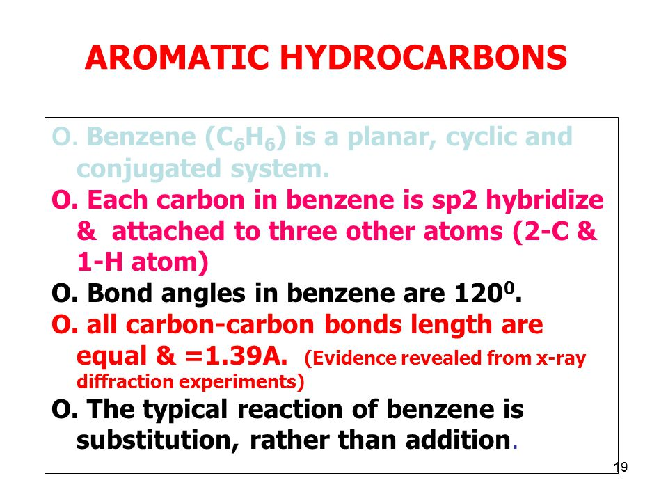 19 AROMATIC HYDROCARBONS O. Benzene (C 6 H 6 ) is a planar, cyclic and conjugated system.