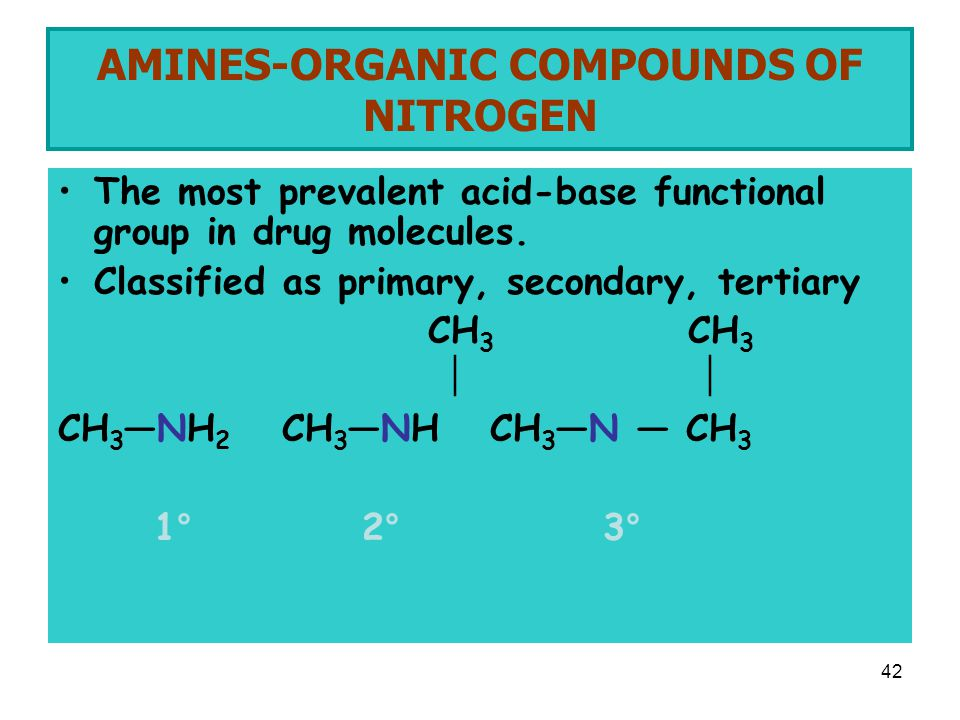 42 AMINES-ORGANIC COMPOUNDS OF NITROGEN The most prevalent acid-base functional group in drug molecules.