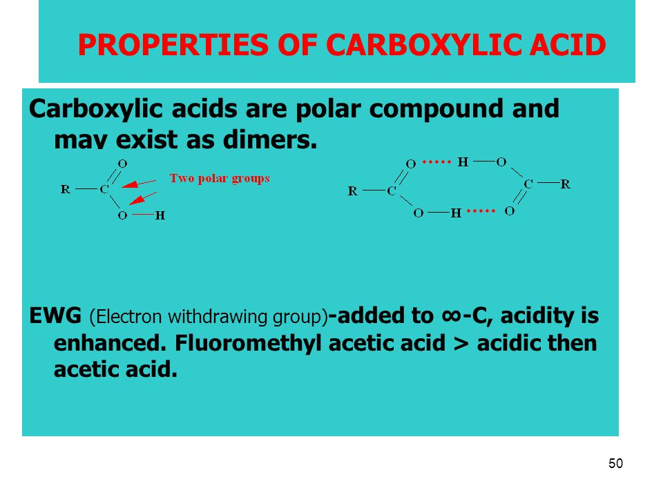 50 PROPERTIES OF CARBOXYLIC ACID Carboxylic acids are polar compound and may exist as dimers.