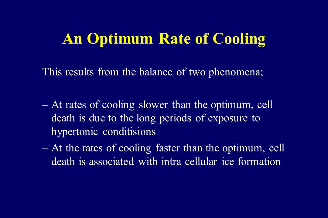 An Optimum Rate of Cooling This results from the balance of two phenomena; –At rates of cooling slower than the optimum, cell death is due to the long