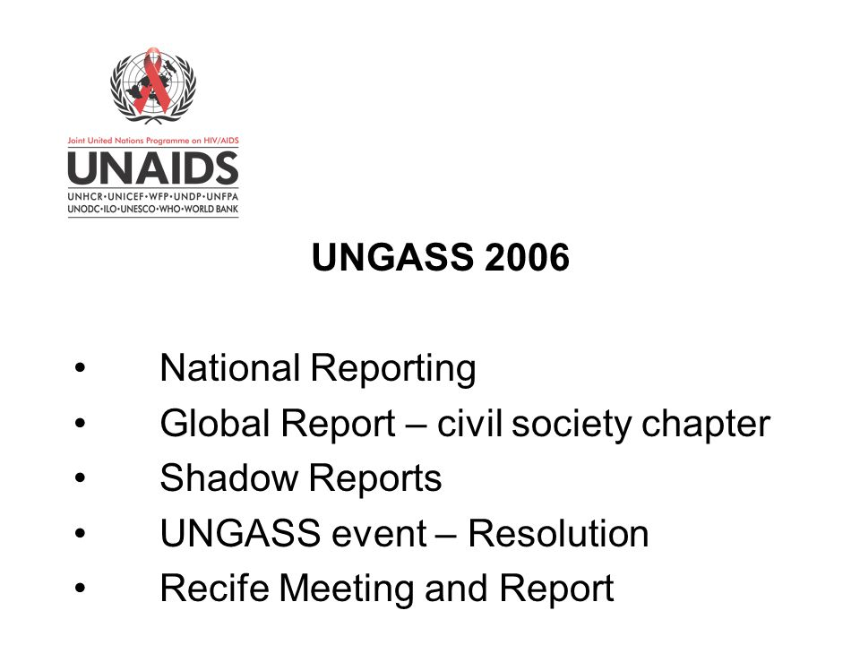 UNGASS 2006 National Reporting Global Report – civil society chapter Shadow Reports UNGASS event – Resolution Recife Meeting and Report