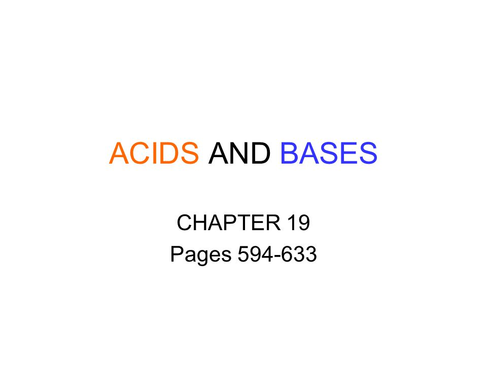 ACIDS AND BASES CHAPTER 19 Pages 594-633