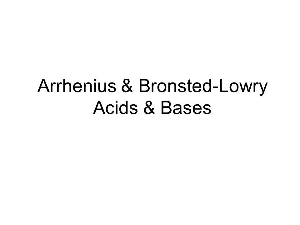 Arrhenius & Bronsted-Lowry Acids & Bases
