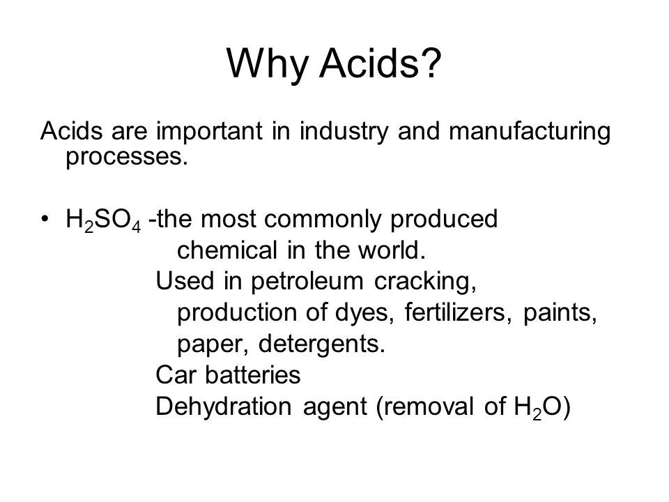 Why Acids. Acids are important in industry and manufacturing processes.