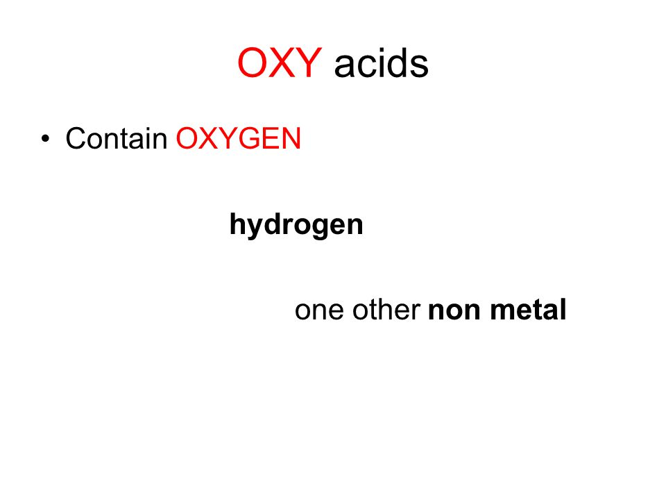 OXY acids Contain OXYGEN hydrogen one other non metal