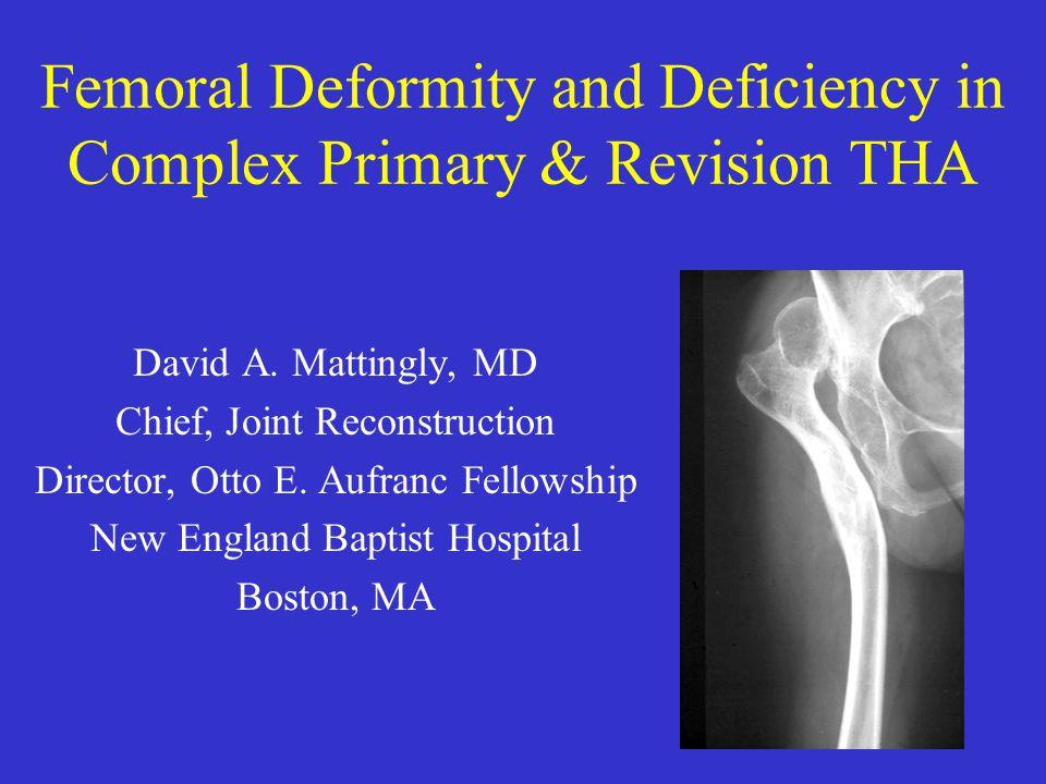 THA In Femoral Deformity Individualize Management –Level of deformity –Type of deformity –Bone quality –Patient factors –Surgeon preferences