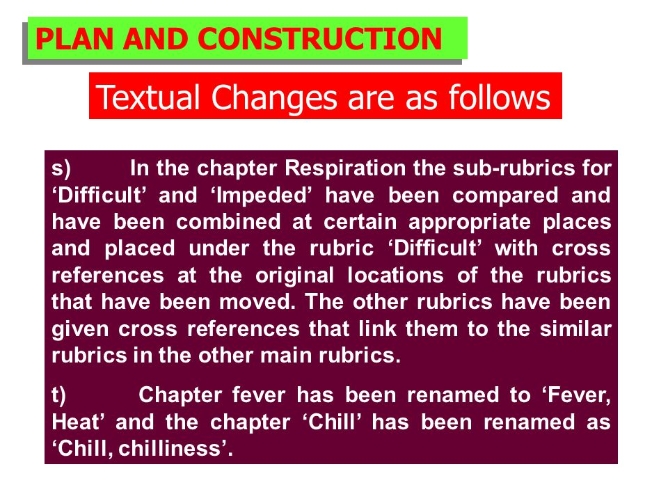PLAN AND CONSTRUCTION Textual Changes are as follows s) In the chapter Respiration the sub-rubrics for 'Difficult' and 'Impeded' have been compared and have been combined at certain appropriate places and placed under the rubric 'Difficult' with cross references at the original locations of the rubrics that have been moved.