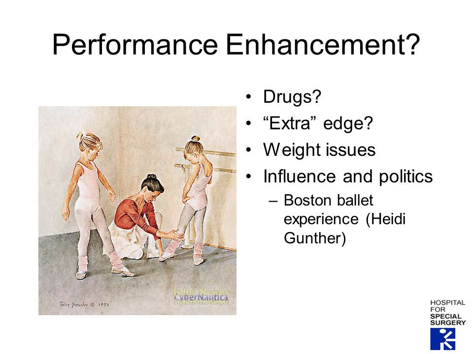 "Performance Enhancement? Drugs? ""Extra"" edge? Weight issues Influence and politics –Boston ballet experience (Heidi Gunther)"