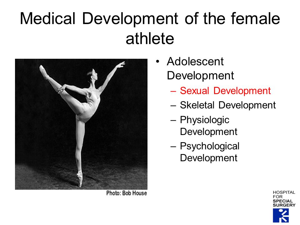 Medical Development of the female athlete Adolescent Development –Sexual Development –Skeletal Development –Physiologic Development –Psychological Development