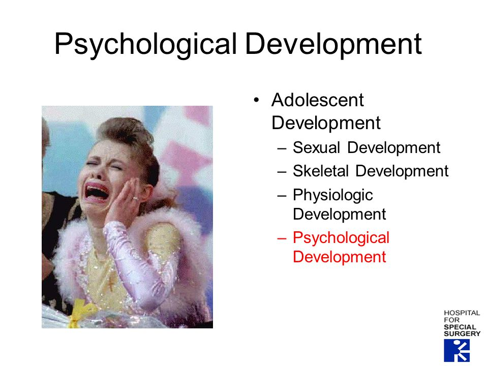 Psychological Development Adolescent Development –Sexual Development –Skeletal Development –Physiologic Development –Psychological Development