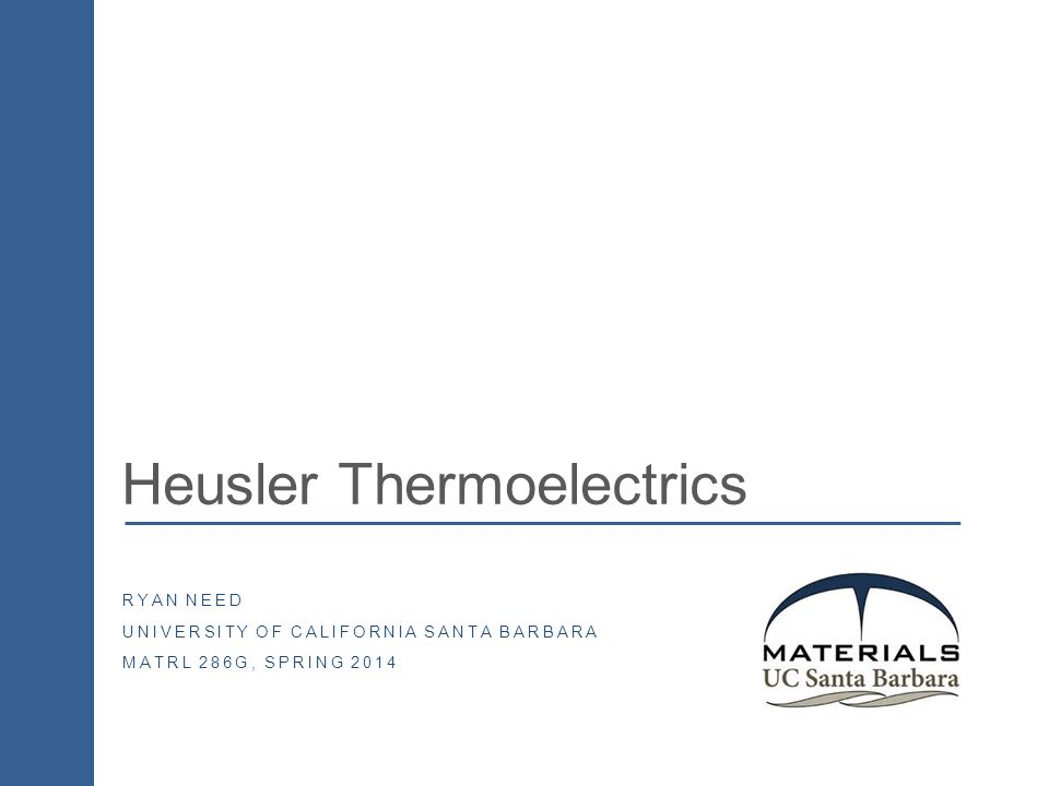 Heusler Thermoelectrics RYAN NEED UNIVERSITY OF CALIFORNIA SANTA BARBARA MATRL 286G, SPRING 2014